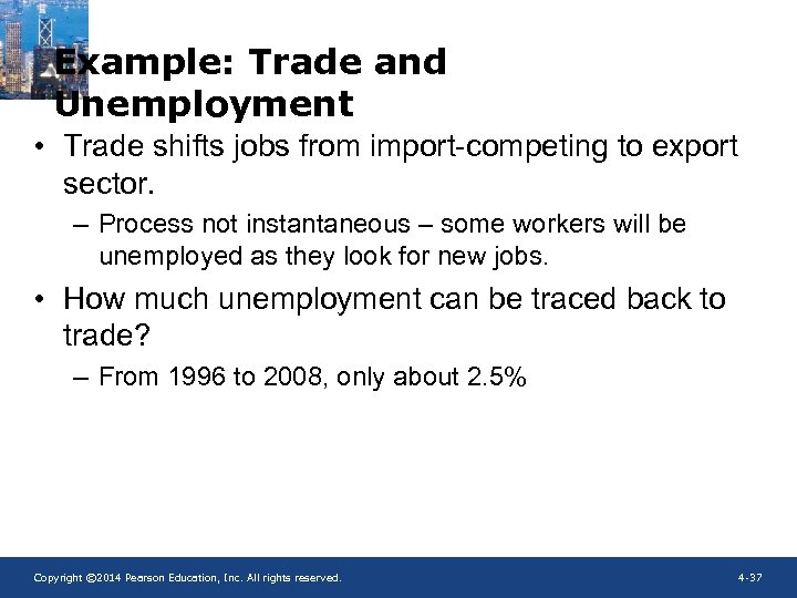 Example: Trade and Unemployment • Trade shifts jobs from import-competing to export sector. –