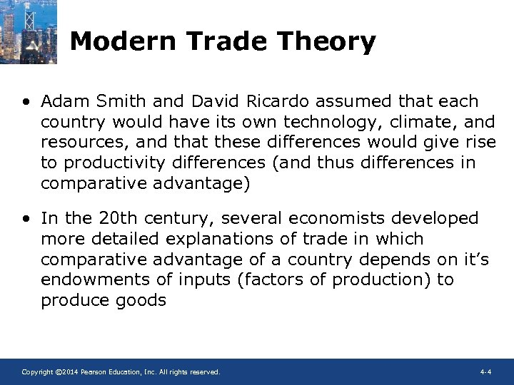 Modern Trade Theory • Adam Smith and David Ricardo assumed that each country would