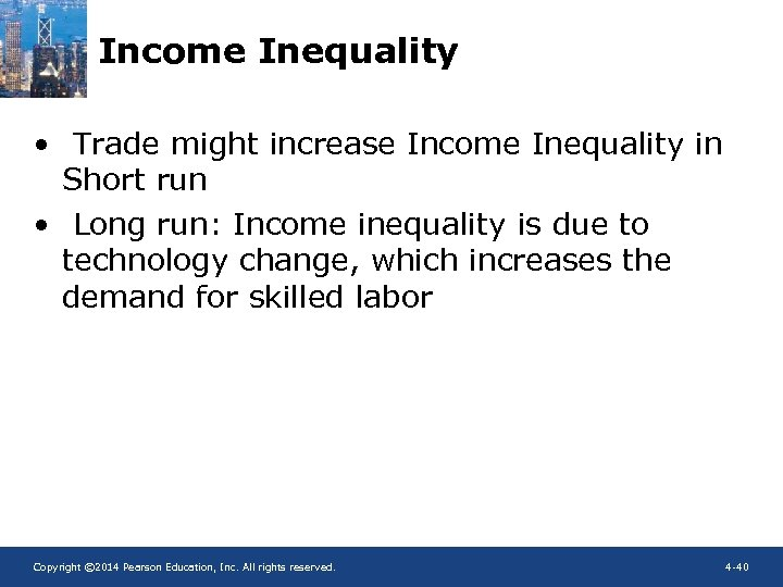 Income Inequality • Trade might increase Income Inequality in Short run • Long run:
