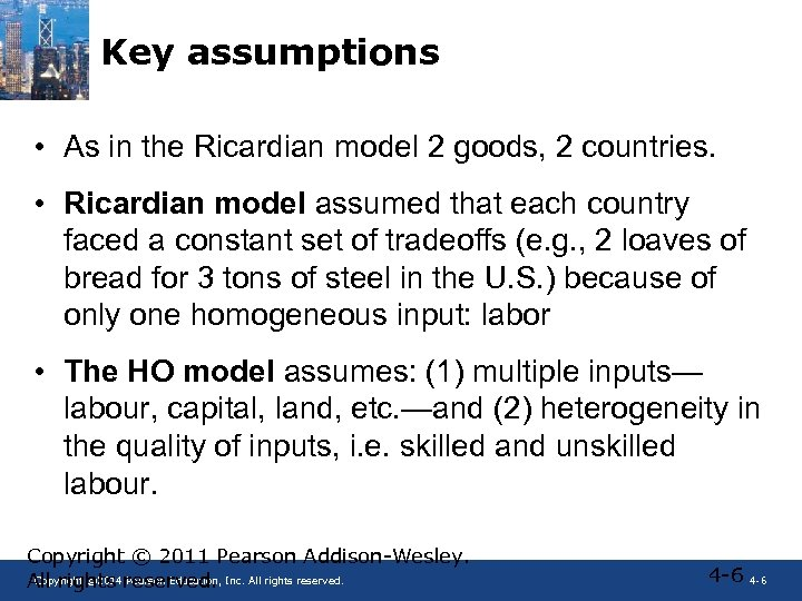 Key assumptions • As in the Ricardian model 2 goods, 2 countries. • Ricardian