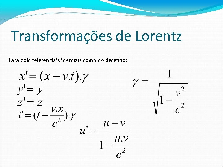 Transformações de Lorentz Para dois referenciais inerciais como no desenho: