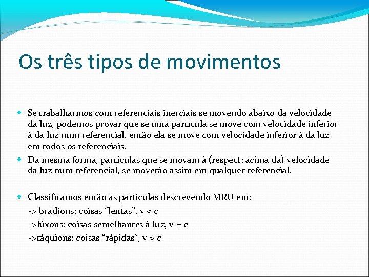 Os três tipos de movimentos Se trabalharmos com referenciais inerciais se movendo abaixo da