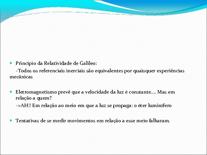 Princípio da Relatividade de Galileo: -Todos os referenciais inerciais são equivalentes por quaisquer
