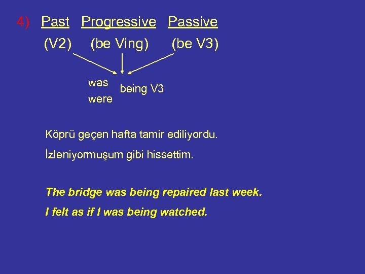 4) Past Progressive Passive (V 2) (be Ving) (be V 3) was being V