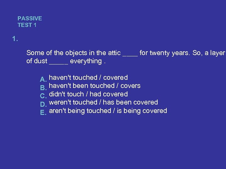 PASSIVE TEST 1 1. Some of the objects in the attic ____ for twenty