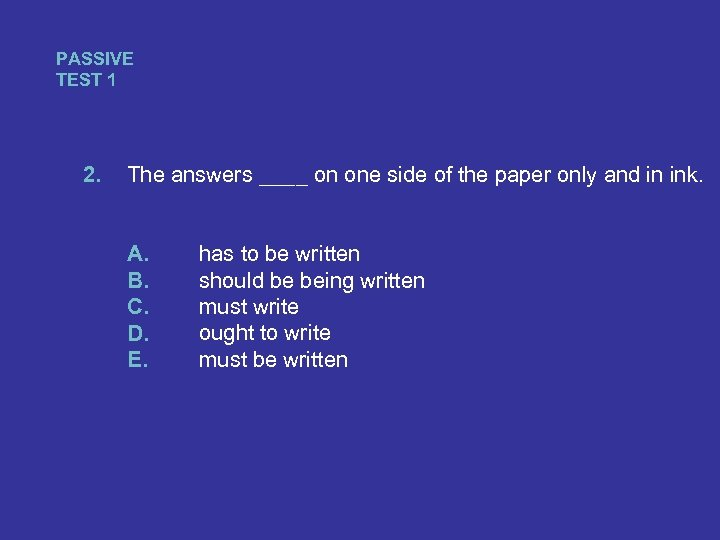 PASSIVE TEST 1 2. The answers ____ on one side of the paper only