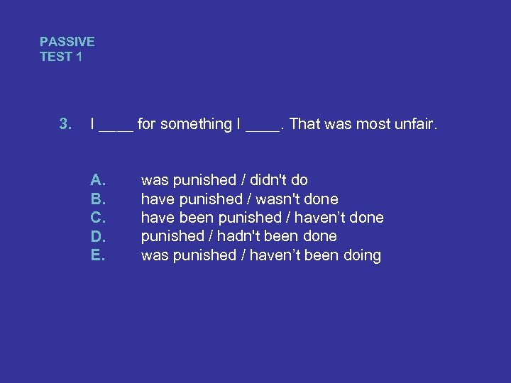 PASSIVE TEST 1 3. I ____ for something I ____. That was most unfair.