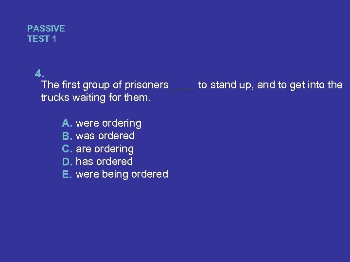 PASSIVE TEST 1 4. The first group of prisoners ____ to stand up, and