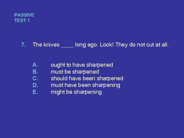 PASSIVE TEST 1 7. The knives ____ long ago. Look! They do not cut