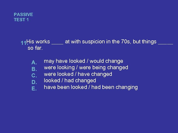 PASSIVE TEST 1 His 11. works ____ at with suspicion in the 70 s,