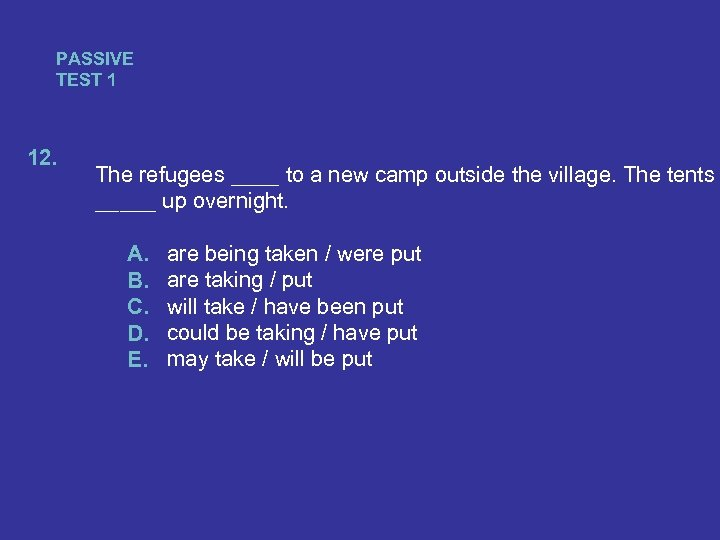 PASSIVE TEST 1 12. The refugees ____ to a new camp outside the village.