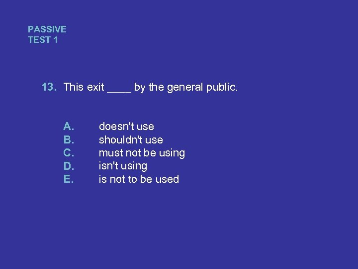 PASSIVE TEST 1 13. This exit ____ by the general public. A. B. C.
