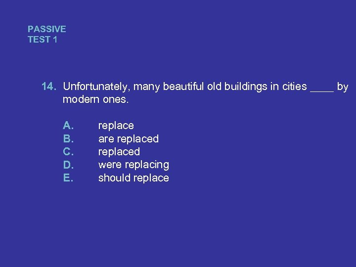 PASSIVE TEST 1 14. Unfortunately, many beautiful old buildings in cities ____ by modern