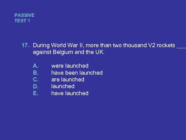 PASSIVE TEST 1 17. During World War II, more than two thousand V 2