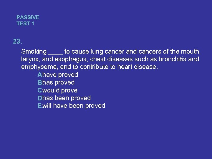 PASSIVE TEST 1 23. Smoking ____ to cause lung cancer and cancers of the