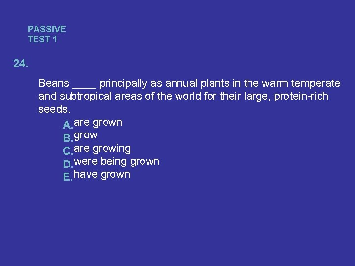 PASSIVE TEST 1 24. Beans ____ principally as annual plants in the warm temperate
