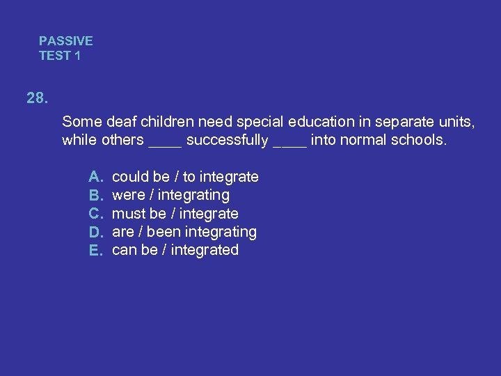 PASSIVE TEST 1 28. Some deaf children need special education in separate units, while