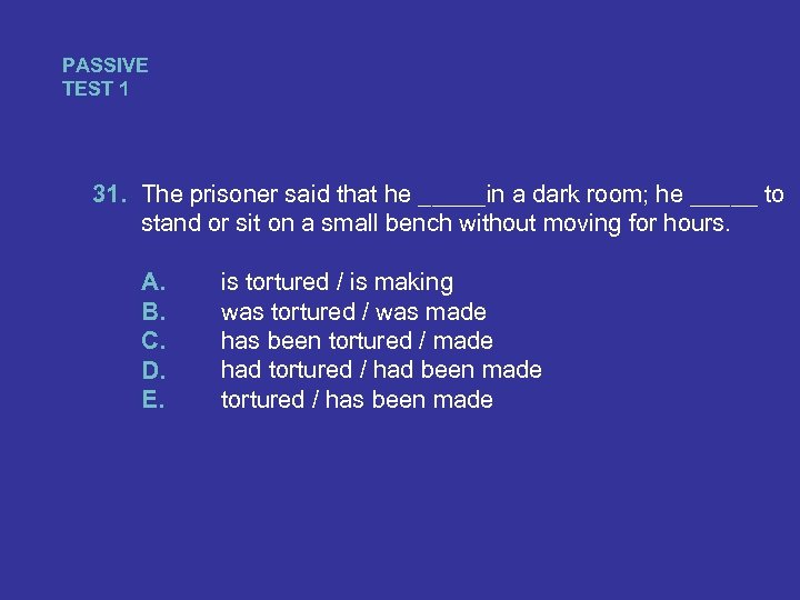 PASSIVE TEST 1 31. The prisoner said that he _____in a dark room; he