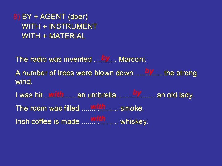 8) BY + AGENT (doer) WITH + INSTRUMENT WITH + MATERIAL by The radio