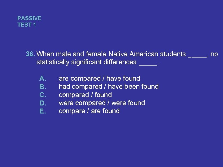 PASSIVE TEST 1 36. When male and female Native American students _____, no statistically