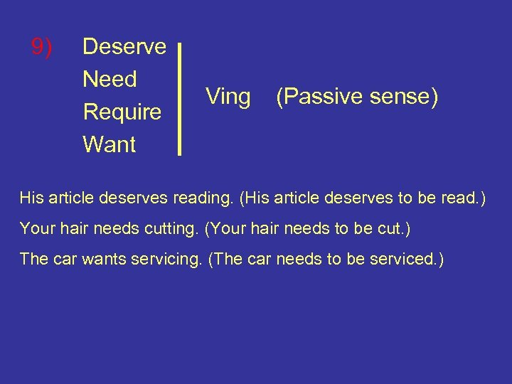 9) Deserve Need Require Want Ving (Passive sense) His article deserves reading. (His article