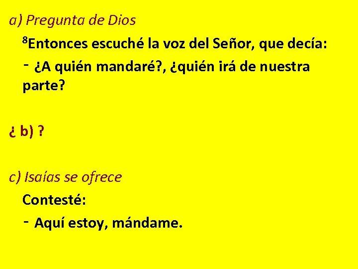 a) Pregunta de Dios 8 Entonces escuché la voz del Señor, que decía: ‑