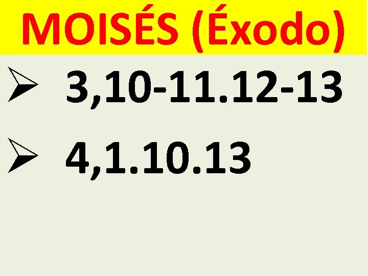 MOISÉS (Éxodo) Ø 3, 10 -11. 12 -13 Ø 4, 1. 10. 13