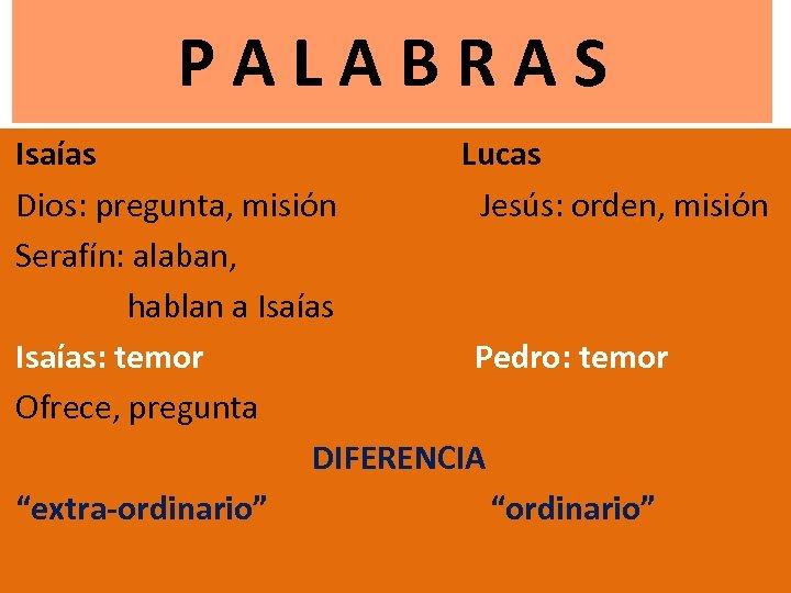 P A L A B R A S Isaías Lucas Dios: pregunta, misión Jesús: