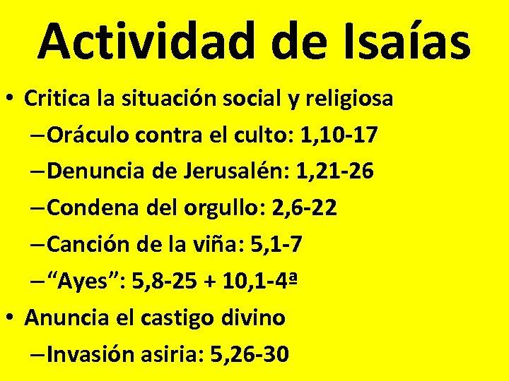 Actividad de Isaías • Critica la situación social y religiosa – Oráculo contra el