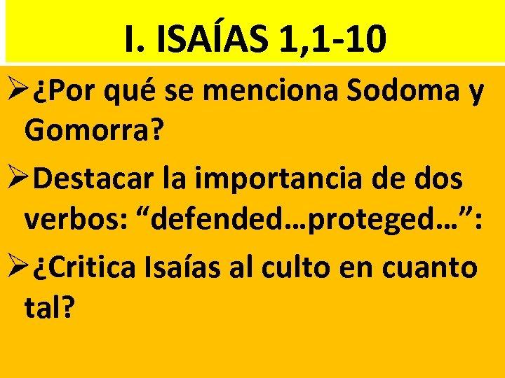 I. ISAÍAS 1, 1 -10 Ø¿Por qué se menciona Sodoma y Gomorra? ØDestacar la