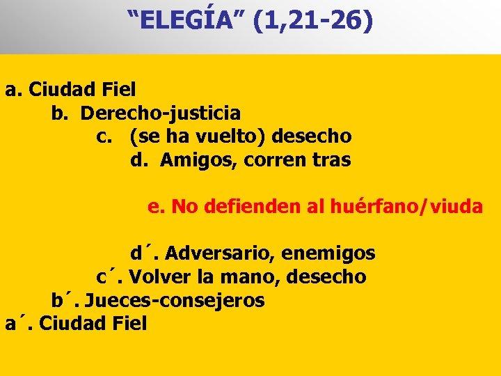 """""""ELEGÍA"""" (1, 21 -26) a. Ciudad Fiel b. Derecho-justicia c. (se ha vuelto) desecho"""