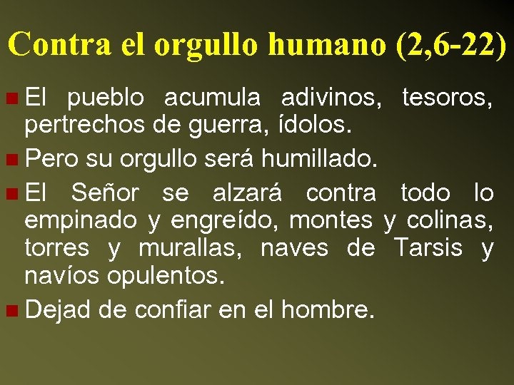 Contra el orgullo humano (2, 6 -22) n El pueblo acumula adivinos, tesoros, pertrechos