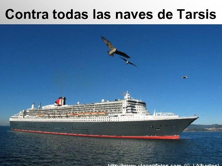 Contra todas las naves de Tarsis