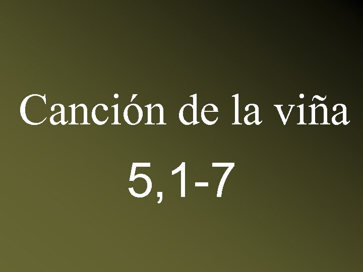 Canción de la viña 5, 1 -7
