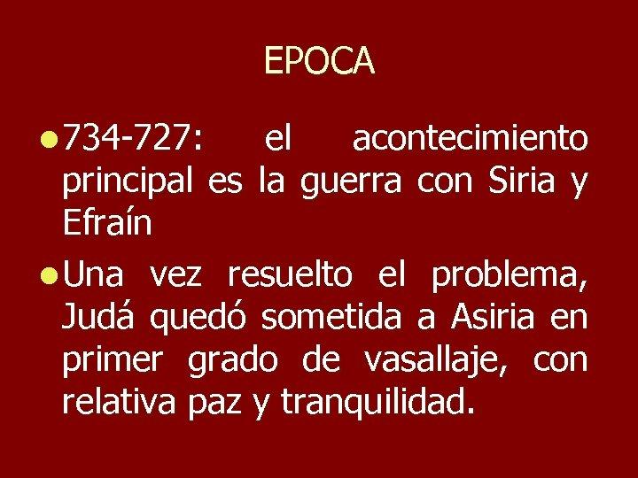 EPOCA l 734 -727: el acontecimiento principal es la guerra con Siria y Efraín