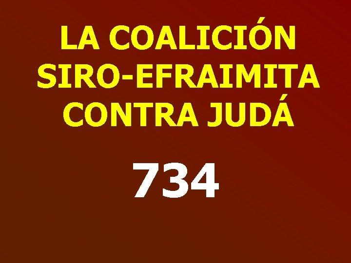 LA COALICIÓN SIRO-EFRAIMITA CONTRA JUDÁ 734