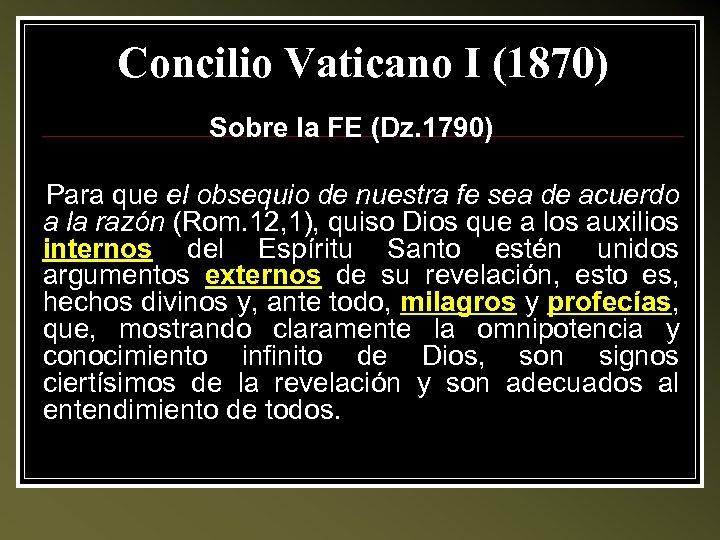 Concilio Vaticano I (1870) Sobre la FE (Dz. 1790) Para que el obsequio de