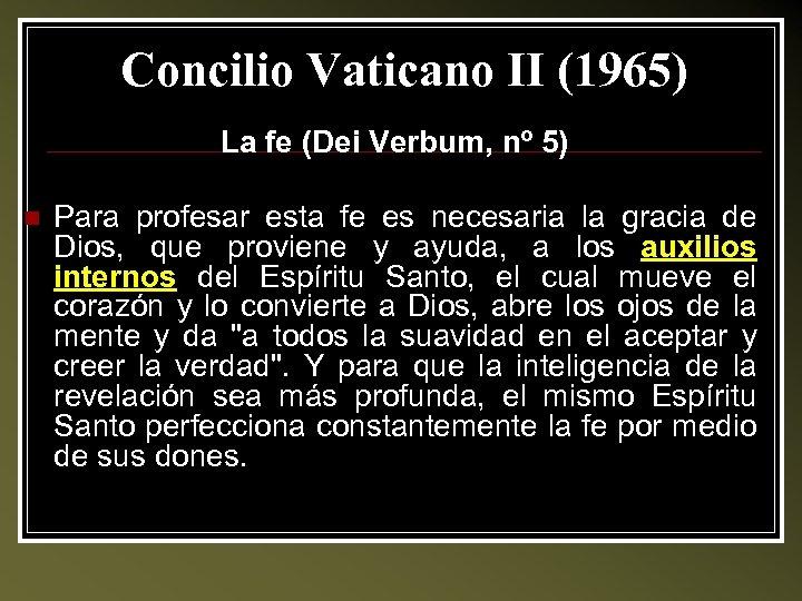 Concilio Vaticano II (1965) La fe (Dei Verbum, nº 5) n Para profesar esta