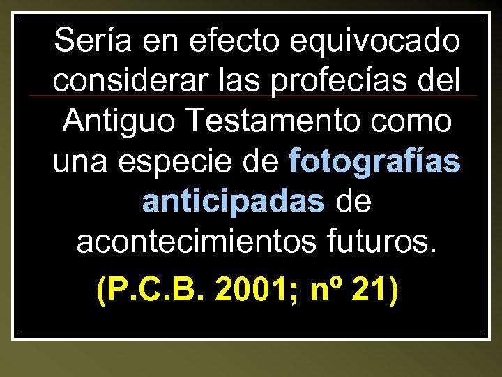 Sería en efecto equivocado considerar las profecías del Antiguo Testamento como una especie de