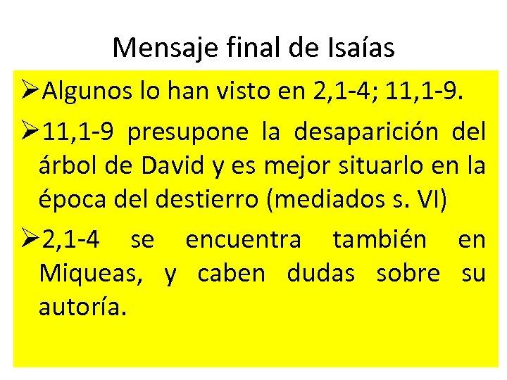 Mensaje final de Isaías ØAlgunos lo han visto en 2, 1 -4; 11, 1