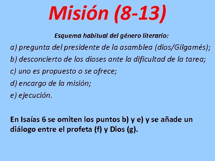 Misión (8 -13) Esquema habitual del género literario: a) pregunta del presidente de la