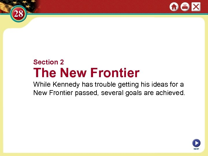 Section 2 The New Frontier While Kennedy has trouble getting his ideas for a