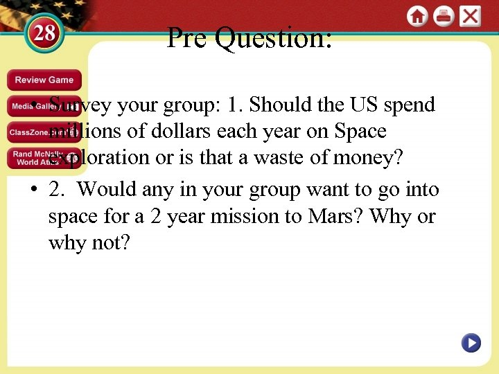 Pre Question: • Survey your group: 1. Should the US spend millions of dollars