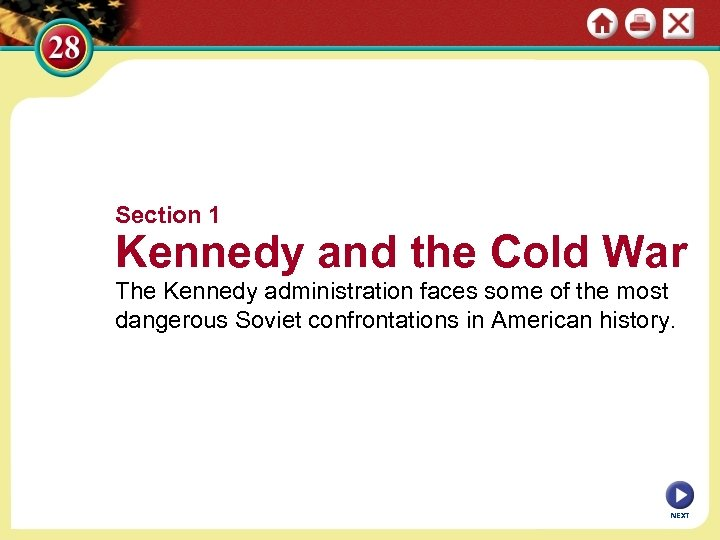 Section 1 Kennedy and the Cold War The Kennedy administration faces some of the