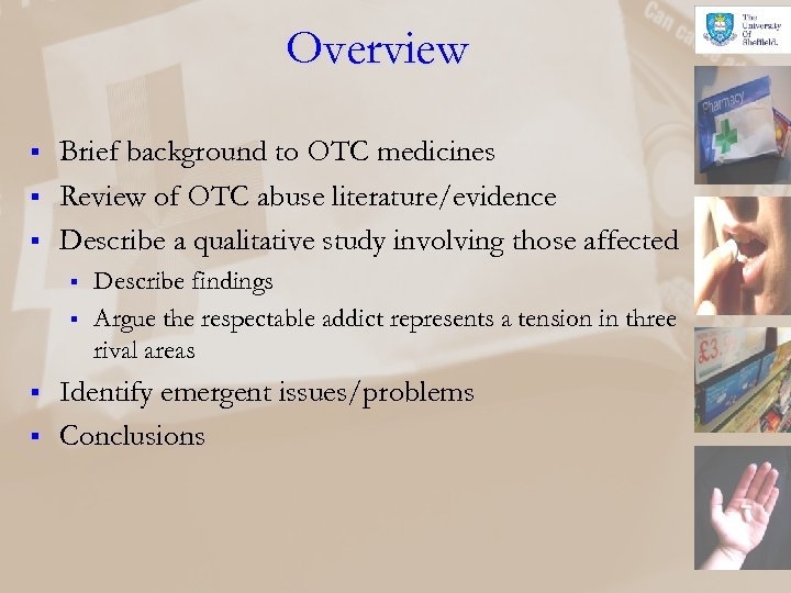 Overview § § § Brief background to OTC medicines Review of OTC abuse literature/evidence