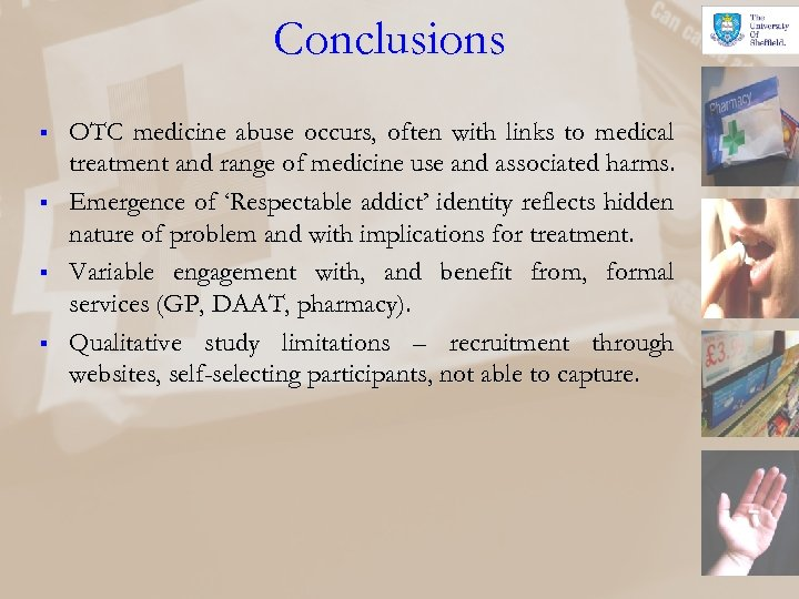 Conclusions § § OTC medicine abuse occurs, often with links to medical treatment and