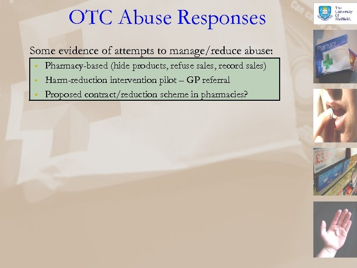 OTC Abuse Responses Some evidence of attempts to manage/reduce abuse: § § § Pharmacy-based