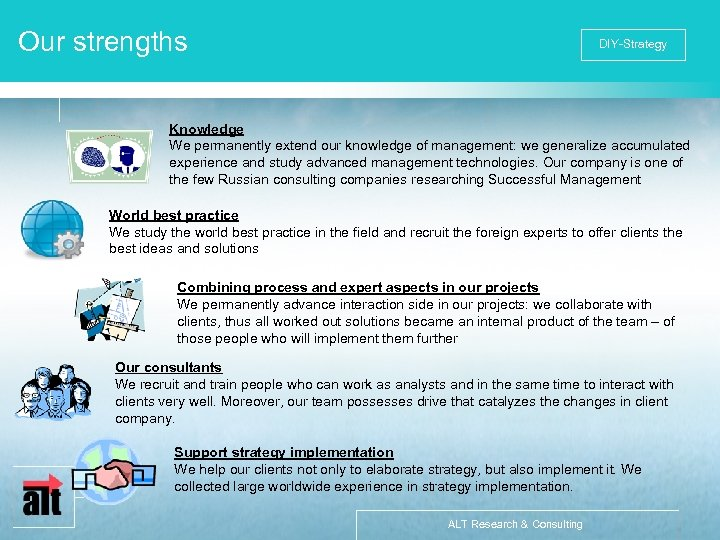 Our strengths DIY-Strategy Knowledge We permanently extend our knowledge of management: we generalize accumulated