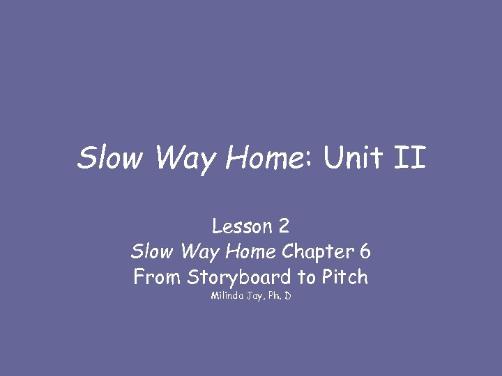 Slow Way Home: Unit II Lesson 2 Slow Way Home Chapter 6 From Storyboard