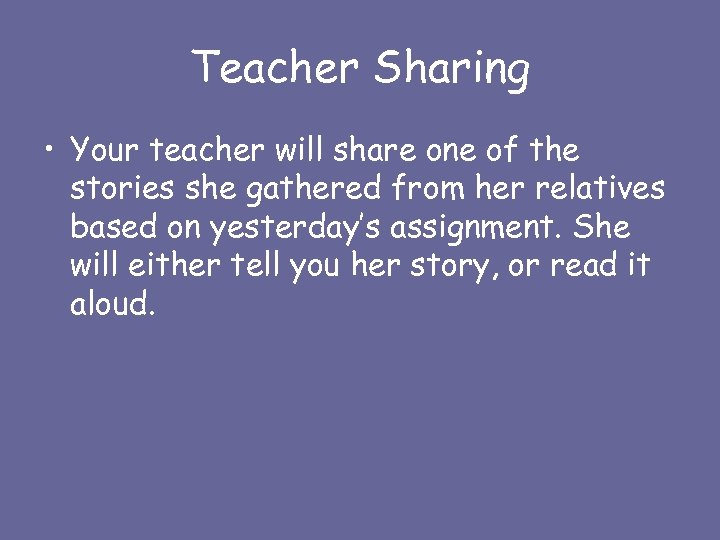 Teacher Sharing • Your teacher will share one of the stories she gathered from